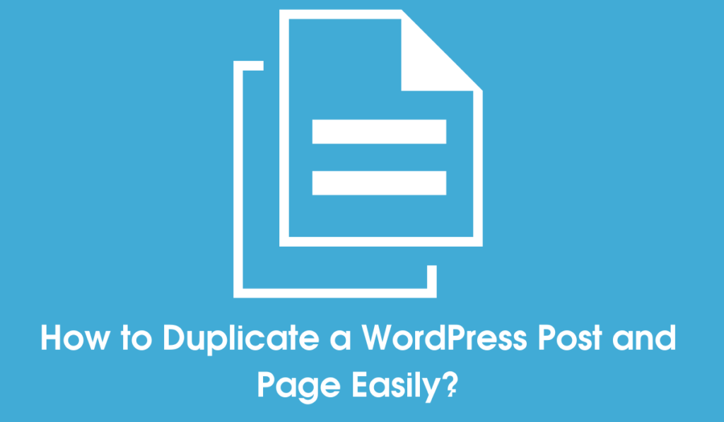 How To Duplicate A WordPress Post And Page Easily