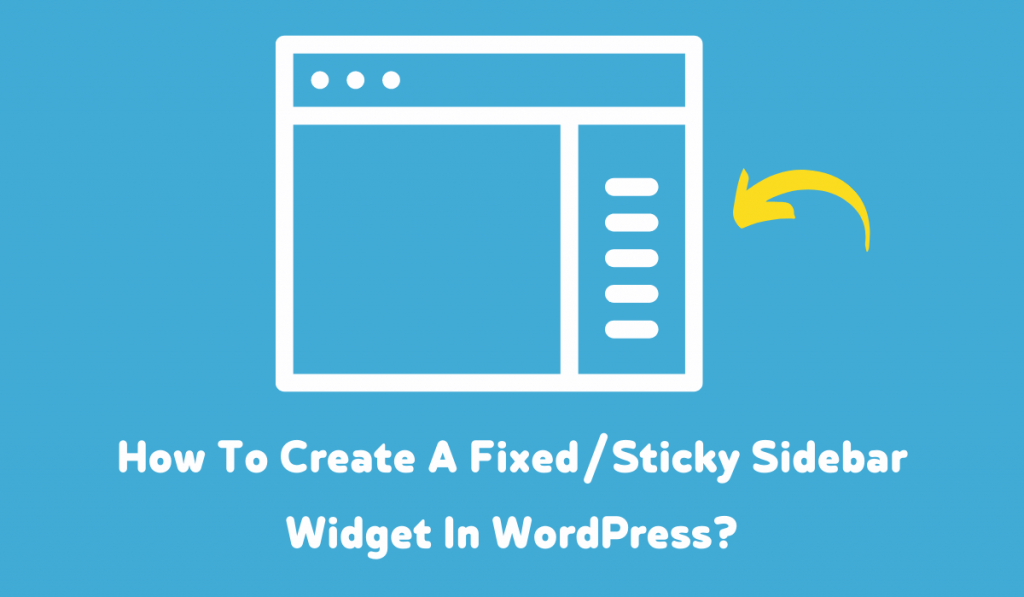 How To Create A Fixed Sticky Sidebar Widget In WordPress