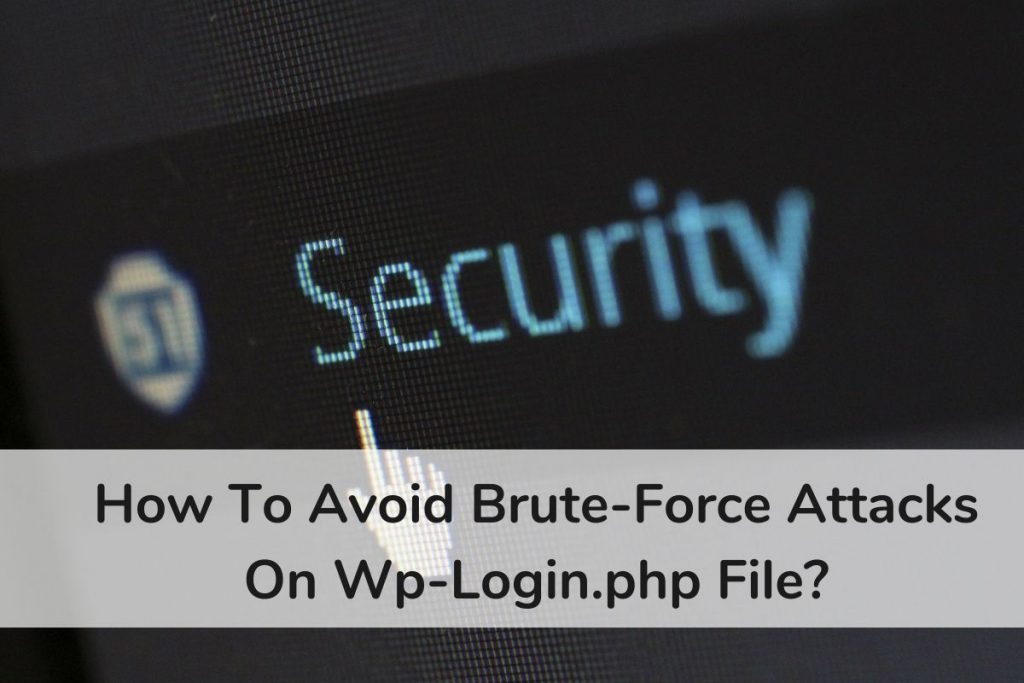 How To Avoid Brute Force Attacks On Wp Login.php File